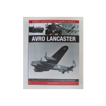 GREAT AIRCRAFT OF WORLD WAR II  - AVRO LANCASTER by MIKE SPICK ,  OVER 100 IMAGES , 2015