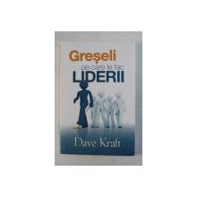 GRESELI PE CARE LE FAC LIDERII de DAVE KRAFT , 2019