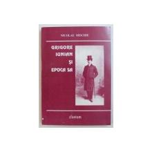 GRIGORE IUNIAN SI EPOCA SA de NICOLAE MISCHIE , 2000