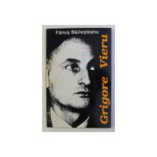 GRIGORE VIERU OMUL SI POETUL de FANUS BAILESTEANU , 1995 , DEDICATIE*