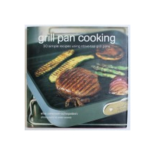 GRILL PAN COOKING, 30 SIMPLE RECIPES USING STOVE-TOP GRILL PANS by ELSA PETERSEN-SCHEPELERN , 2006