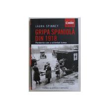 GRIPA SPANIOLA DIN 1918 , PANDEMIA CARE A SCHIMBAT LUMEA de LAURA SPINNEY , 2019