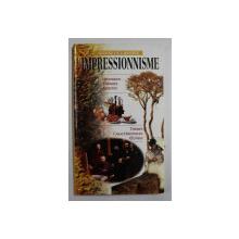 GUIDES DE L 'ARTISTE  - L 'IMPRESSIONNISME  - HISTORIQUE , THEORIES , ARTISTES , THEMES , CARACTERISTIQUES , OEUVRES , 1998