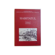 HABITATUL , VOLUMUL I : OLTENIA , coordonator ION GHINOIU , 2005