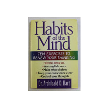 HABITS OF THE MIND , TEN EXERCISES TO RENEW YOUR THINKING by ARCHIBALD D. HART , 1996