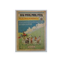 HAI PITIS , PITIS , PITIS . COLECLTIA FOLKLORUL ROMANESC NR. 10