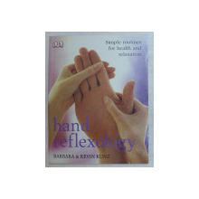 HAND REFLEXOLOGY , SIMPLE ROUTINES FOR HEALTH AND RELAXATION by BARBARA KUNZ and KEVIN KUNZ , 2006