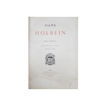 HANS HOLBEIN par PAUL MANTZ , DESSINS ET GRAVURES SOUS LA DIRECTION de EDOUARD LIEVRE , CCA. 1900