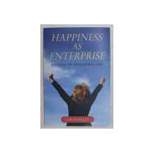 HAPPINESS AS ENTERPRISE , AN ESSAY ON NEOLIBERAL LIFE by SAM BINKLEY , 2014