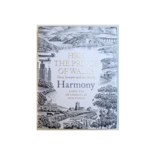 HARMONY: A NEW WAY OF LOOKING AT OUR WORLD - HRH, THE PRINCE OF WALES by TONY JUNIPER and IAN SKELLY, 2010