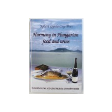 HARMONY IN HUNGARIAN FOOD AND WINE by ROBERT GYULA CEY - BERT , 2001