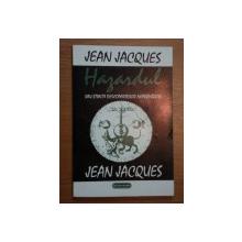HAZARDUL SAU STIINTA DESCOPERIRIRILOR NEPREVAZUTE-JEAN JACQUES,1993
