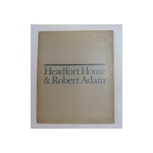 HEADFORT HOUSE and ROBERT ADAM - by JOHN HARRIS , 1973