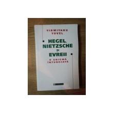 HEGEL , NIETZSCHE SI EVREII . O ENIGMA INTUNECATA de YIRMIYAHU YOVEL , 2000
