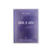 HEGEL SI ARTA ED. a - II - a REVAZUTA SI INTREGITA de ION IANOSI , 2005 DEDICATIE*