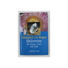 HEILSTEINE FUR KORPER , GEIST UND SEELE ( PIETRE VINDECATOARE PENTRU CORP , MINTE SI SUFLET ) von HILDEGRAD VON BINGEN , 1998