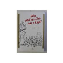 HELENE N' ETAIT PAS A TROIE MAIS EN EGYPTE par JEROME DELCLOS , ILLUSTRE par PHILIPPE LO PRESTI , 2018