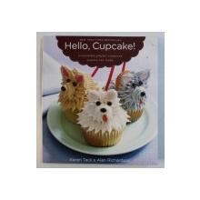 HELLO , CUPCAKE ! - IRRESISITIBLY PLAYFUL CREATIONS ANYONE CAN MAKE by KAREN TACK & ALAN RICHARDSON , 2008