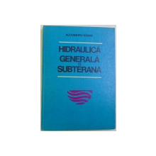 HIDRAULICA GENERALA SI SUBTERANA - PENTRU SUBINGINERI  de ALEXANDRU SOARE , 1981