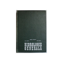 HIDROLOGIE GENERALA de TIBERIU MORARIU , ION PISOTA , IULIU BUTA , 1970