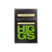 HIGGS , INVENTAREA SI DESCOPERIREA ' PARTICULEI LUI DUMNEZEU ' de JIM BAGGOTT , 2015