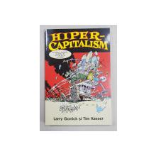 HIPER - CAPITALISM  - ECONOMIA MODERNA SI VALORILE EI SI CUM SA LE SCHIMBAM de LARRY GONICK si TIM KASSER , CONTINE  BENZI DESENATE * , 2020