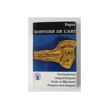 HISTOIRE DE L 'ART PAYOT , VOLUMUL IV  - CIVILISATIONS MEGALITHIQUES , CRETE ET MYCENES , PEUPLES DES STEPPES , ANII '70 , PREZINTA SUBLINIERI *