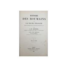 HISTOIRE DES ROUMAINS DE LA DACIE TRAJANE par A. - D. XENOPOL , TOME I , 1896