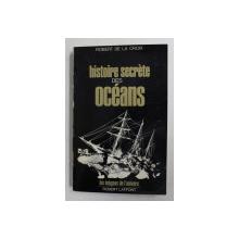 HISTOIRE SECRETE DES OCEANS par ROBERT DE LA CROIX , 1978 , COTORUL INTARIT CU BANDA ADEZIVA *