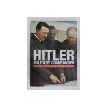 HITLER MILITARY COMMANDER  - THE STRATEGIES THAT DESTROYED GERMANY by RUPERT MATTHEWS , 2013