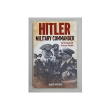 HITLER MILITARY COMMANDER  - THE STRATEGIES THAT DESTROYED GERMANY by RUPERT MATTHEWS , 2017