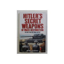 HITLER 'S SECRET WEAPONS OF MASS DESTRUCTION - THE NAZI PLAN FOR FINAL VICTORY by MICHAEL FITZGERALD , 2018