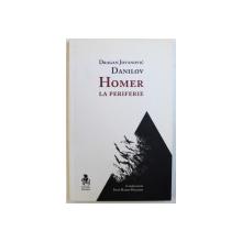 HOMER LA PERIFERIE de DRAGAN JOVANOVIC DANILOV , in traducerea lui IOAN RADIS PELLIANOV , EDITIE IN ROMANA si SARBA ,  2011