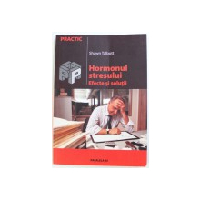 HORMONUL   STRESULUI - EFECTE SI SOLUTII de SHAWN TALBOTT , 2004