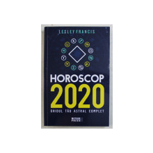 HOROSCOP 2020 - GHIDUL TAU ASTRAL COMPLET de LESLEY FRANCIS , 2019