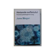 HOTARELE SUFLETULUI  - PRACTICA PSIHOLOGIEI LUI JUNG de JUNE SINGER , 2018
