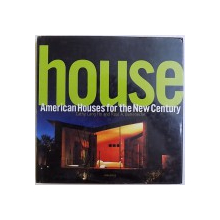HOUSE  - AMAERICAN HOUSES FOR THE NEW CENTURY by CATHY LANG and RAUL A . BARRENECHE , 2001