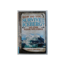 HOW DO YOU SURVIVE ON AN ICEBERG ? AND OTHER PUZZLES WITH SCIENCE by ERWIN BRECHER , 2015