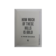 HOW MUCH OF THESE HILLS IS GOLD by C PAM ZHANG , 2020