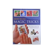 HOW TO DO MAGIC TRICKS  - OVER 120 CLOSE  - UP MAGIS TRICKS REVEALED WITH MORE THAN 1100 STEP  = BY  - STEP PHOTOGRAPHS by NICHOLAS EIN HORN , 2010