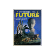 HOW TO PREDICT YOUR FUTURE . AN ILLUSTRATED GUIDE TO OVER 100 FORTUNE TELLING ARTS by THE DIAGRAM GROUP , 1987