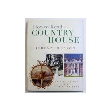 HOW TO READ A COUNTRY HOUSE by JEREMY MUSSON in association with COUNTRY LIFE , 2005
