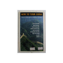 HOW TO TOUR CHINA , NEWEST COMPREHENSIVE GUIDEBOOK OF CHINA , 1986