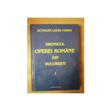 HRONICUL OPEREI ROMANE DIN BUCURESTI VOL. I de OCTAVIAN LAZAR COSMA