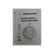 HRONICUL VECHIMEI A ROMANO - MOLDO - VLAHILOR de DIMITRIE CANTEMIR , II , 2000