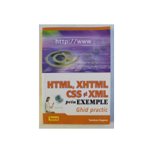 HTML , XHTML , CSS SI XML PRIN EXEMPLE , GHID PRACTIC de TEODORU GUGOIU , 2008