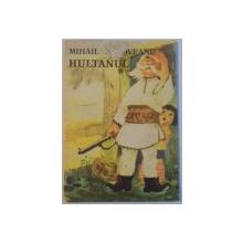 HULTANUL de MIHAIL SADOVEANU, COPERTA SI ILUSTRATII, 1975