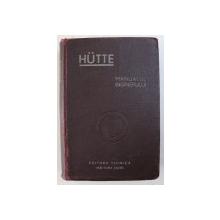 """""""HUTTE"""" MANUALUL INGINERULUI , VOL I , 1949"""