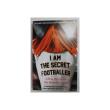 I AM THE SECRET FOOTBALLER  - LIFTING THE LID ON THE BEAUTIFUL GAME , 2012