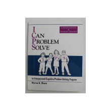 I CAN PROBLEM SOLVE - AN INTERPERSONAL COGNITIVE PROBLEM - SOLVING PROGRAM - KINDERGARTEN and PRIMARY GRADES by MYRNA B. SHURE , 2001